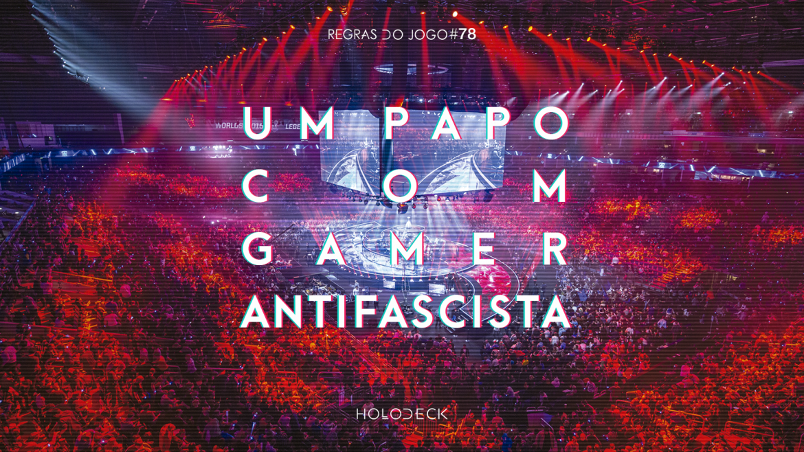 um papo com gamer antifascista