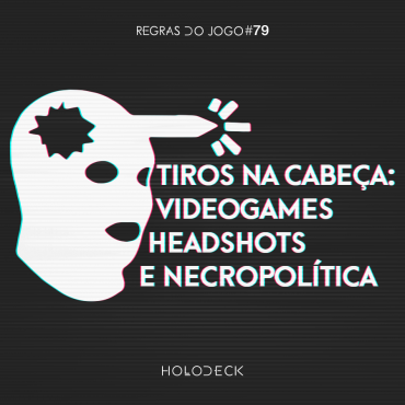 tiros na cabeça - videogames, headshots e necropolitica