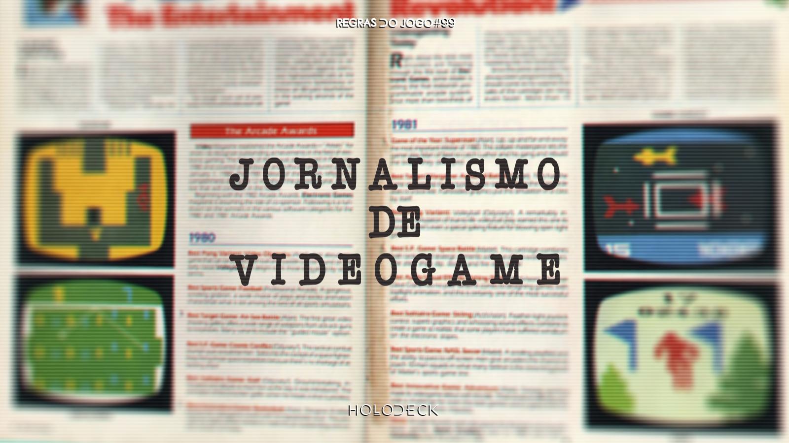 Regras do Jogo #99 – Jornalismo de Videogame